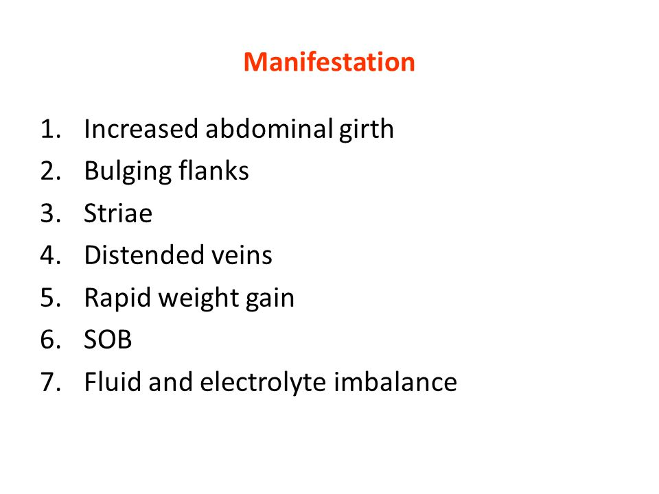 Manifestation Increased abdominal girth. Bulging flanks. Striae. Distended veins. Rapid weight gain.