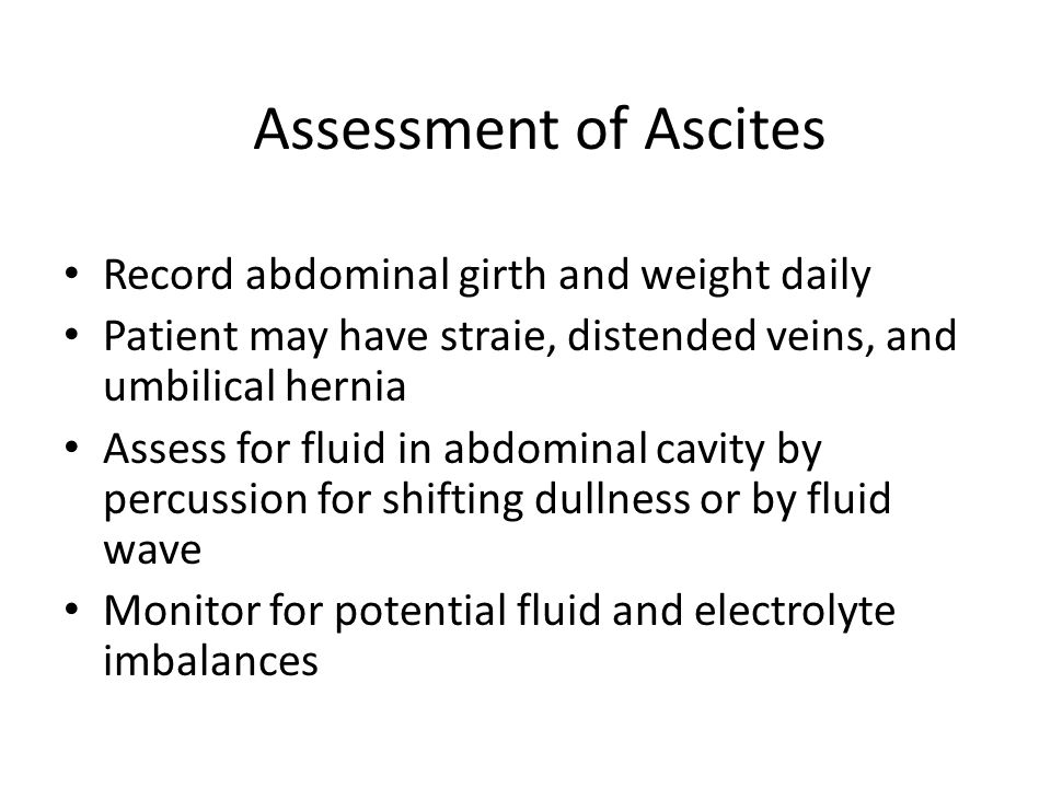 Assessment of Ascites Record abdominal girth and weight daily