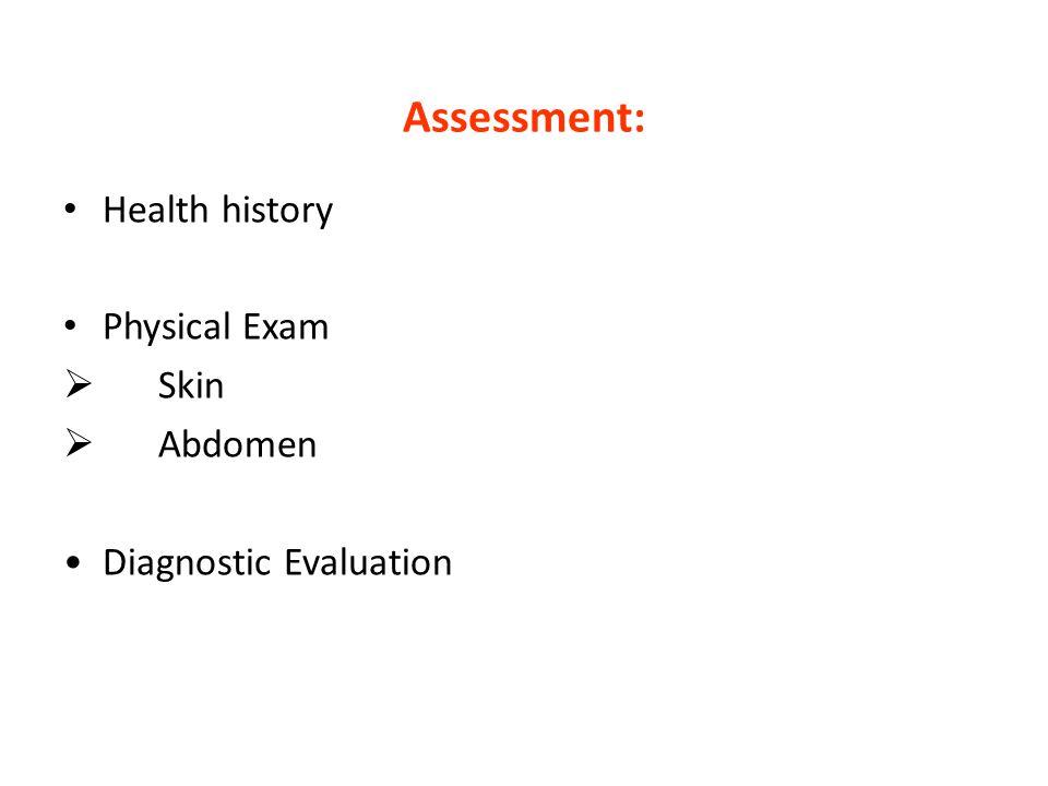 Assessment: Health history Physical Exam Skin Abdomen