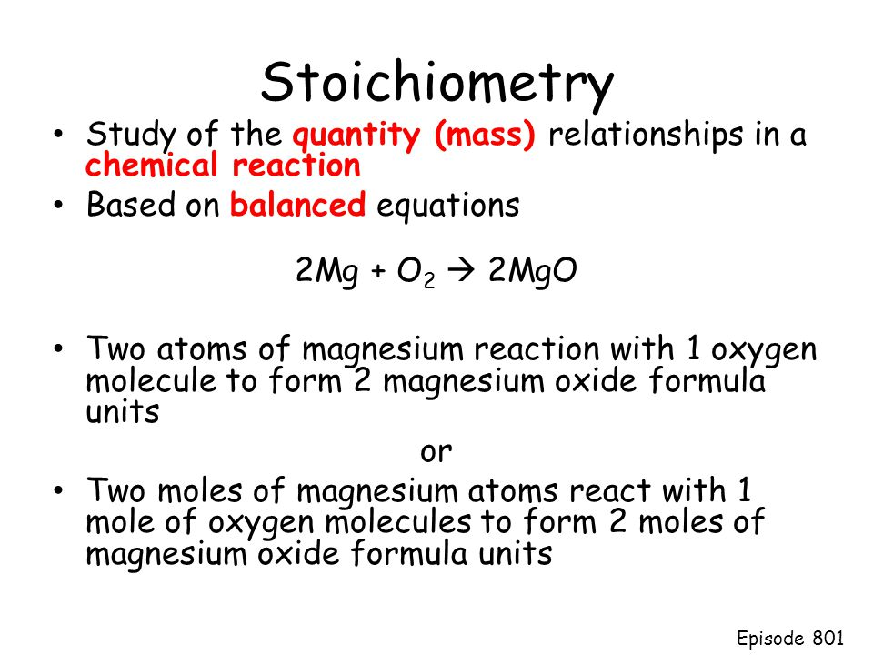 Stoichiometry Study of the quantity (mass) relationships in a chemical reaction. Based on balanced equations.