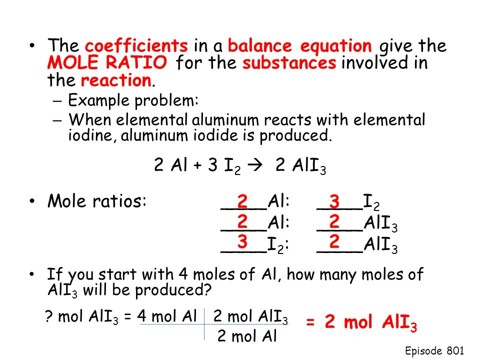 The coefficients in a balance equation give the MOLE RATIO for the substances involved in the reaction.