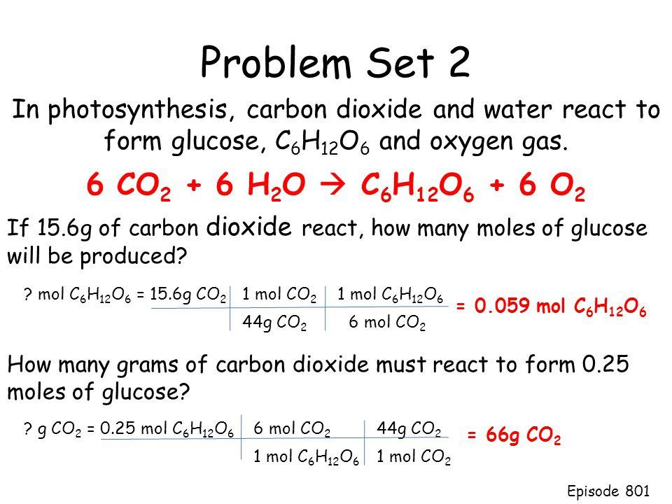 Problem Set 2 6 CO2 + 6 H2O  C6H12O6 + 6 O2