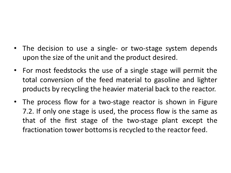 The decision to use a single- or two-stage system depends upon the size of the unit and the product desired.