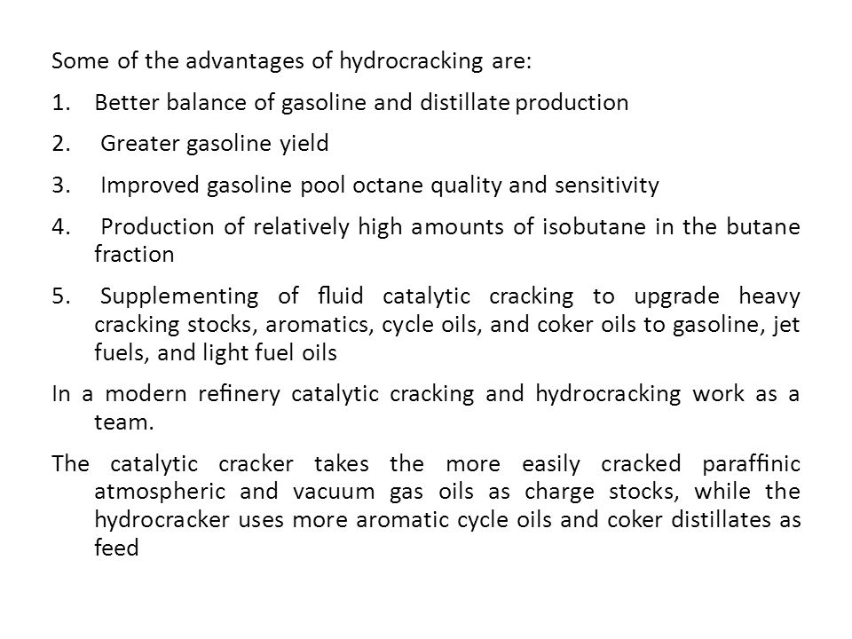 Some of the advantages of hydrocracking are:
