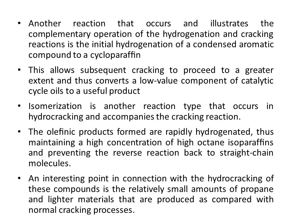 Another reaction that occurs and illustrates the complementary operation of the hydrogenation and cracking reactions is the initial hydrogenation of a condensed aromatic compound to a cycloparaffin