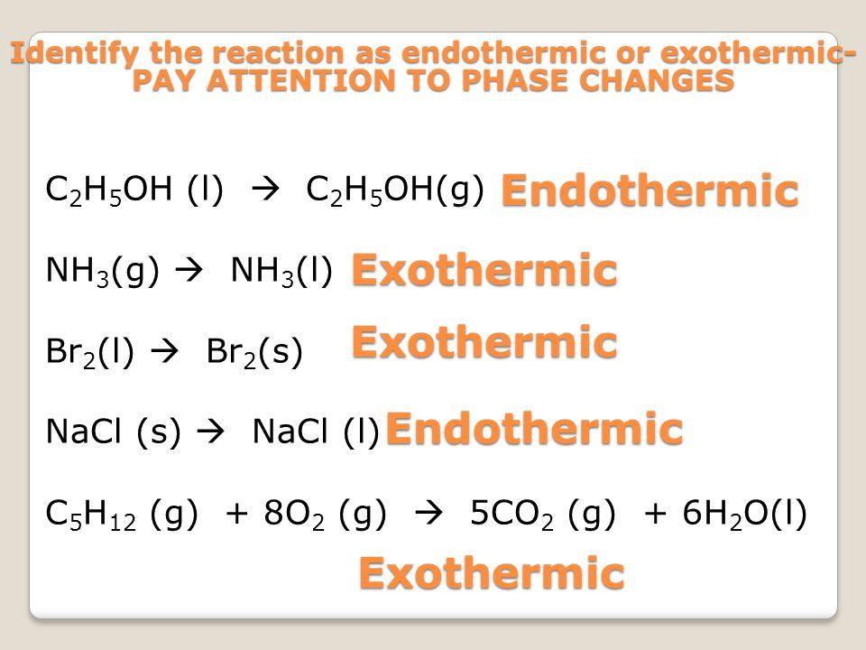 Endothermic Exothermic Exothermic Endothermic Exothermic