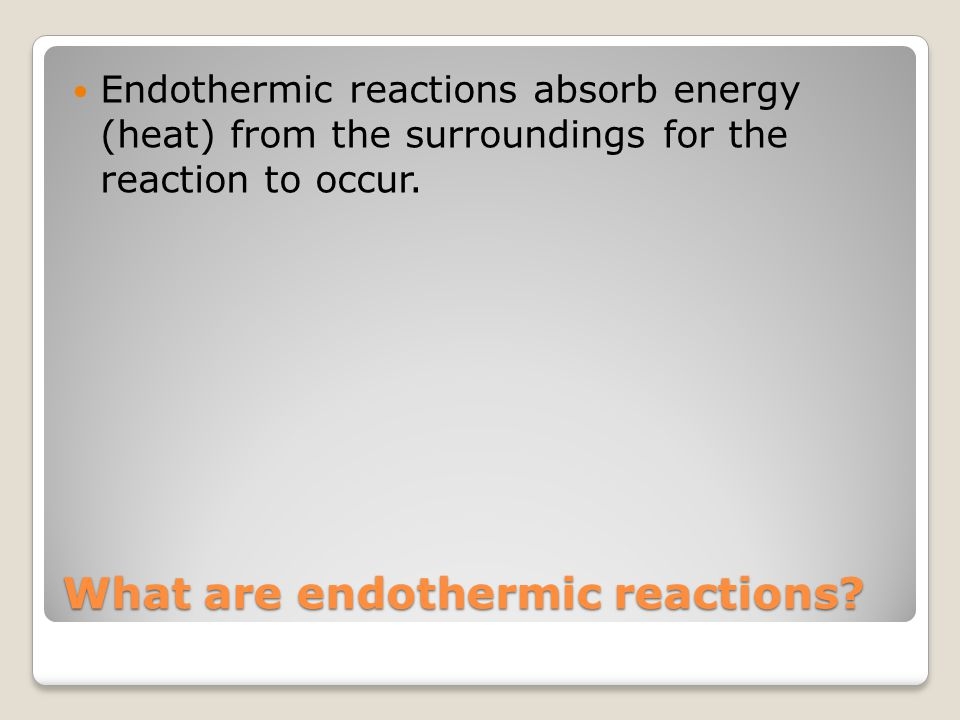 What are endothermic reactions