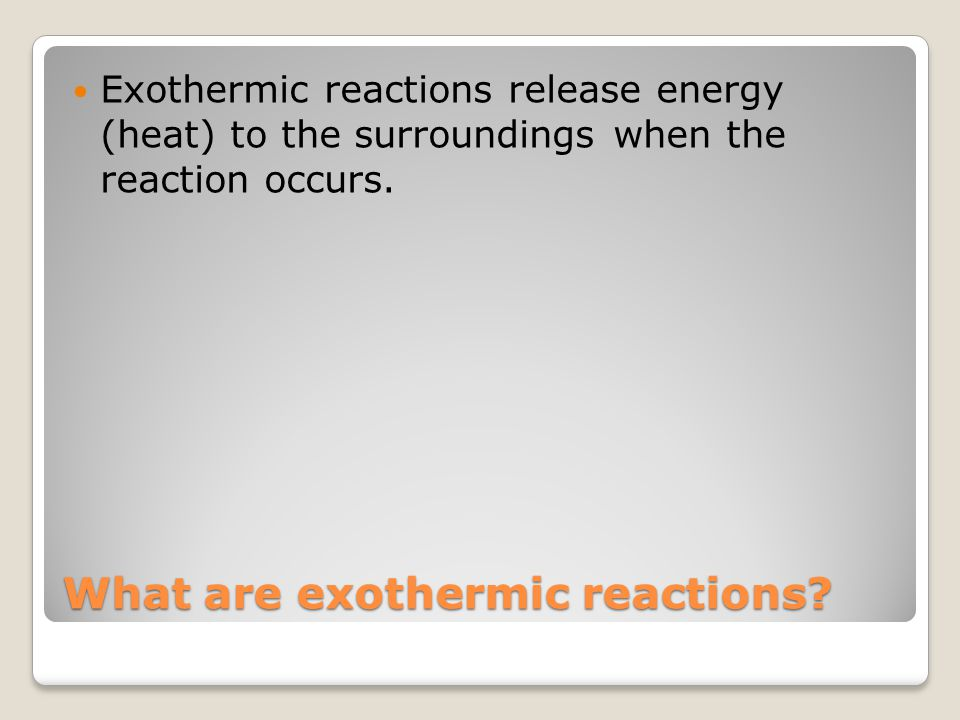 What are exothermic reactions