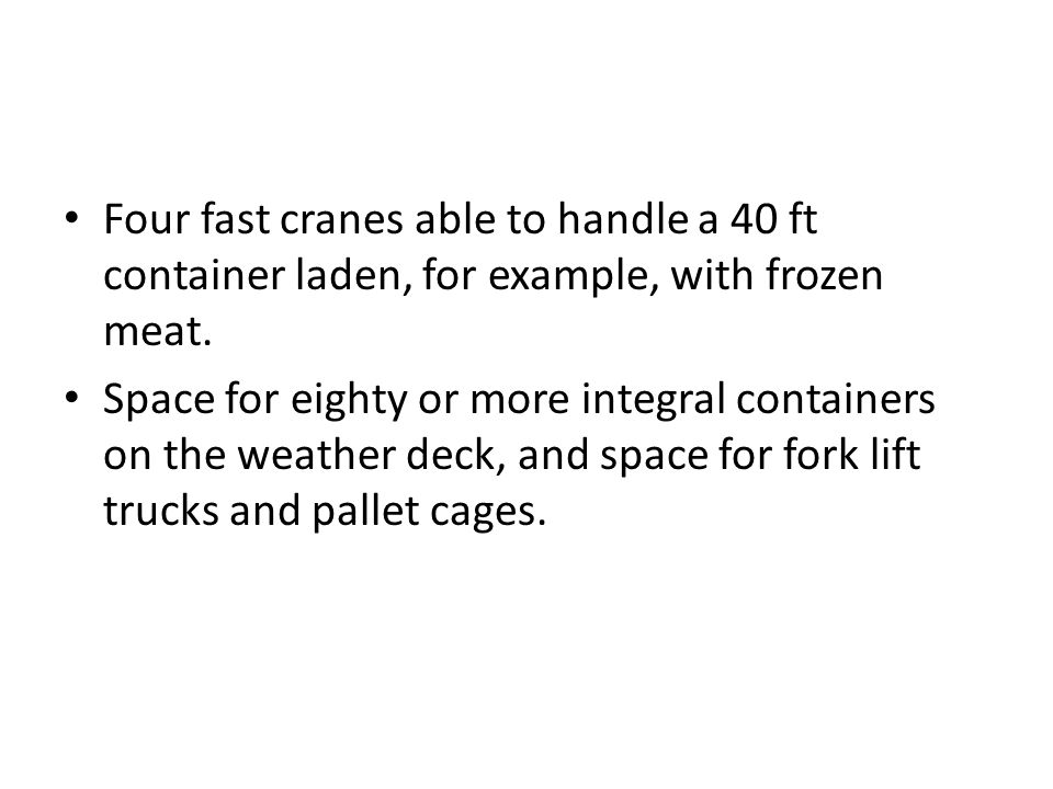 Four fast cranes able to handle a 40 ft container laden, for example, with frozen meat.