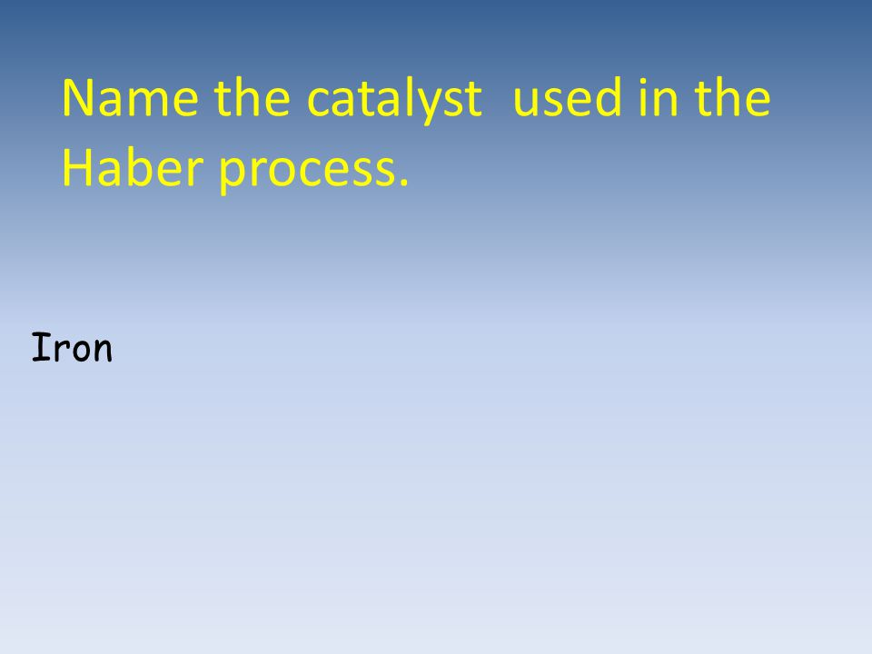 Name the catalyst used in the Haber process.
