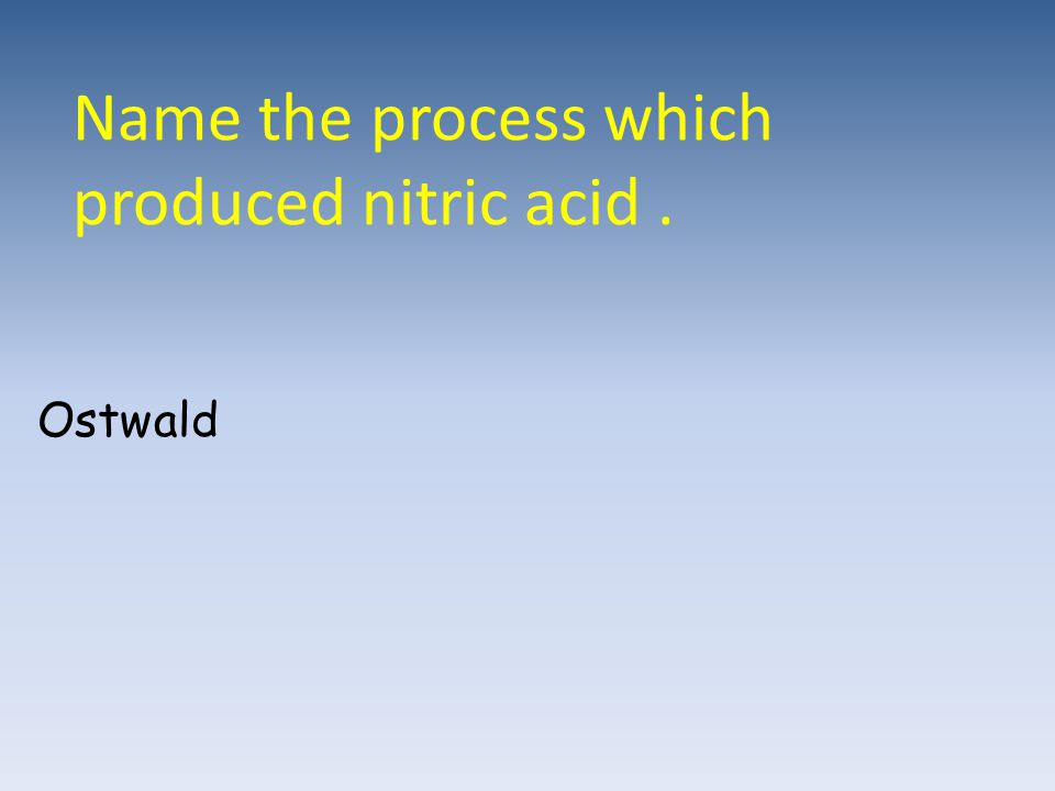 Name the process which produced nitric acid .