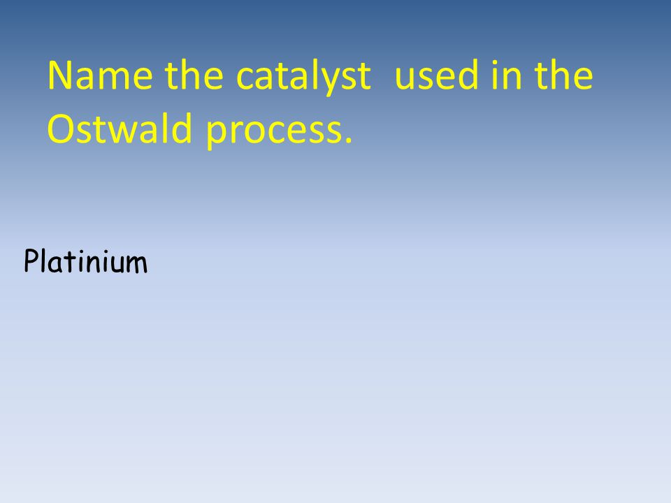 Name the catalyst used in the Ostwald process.