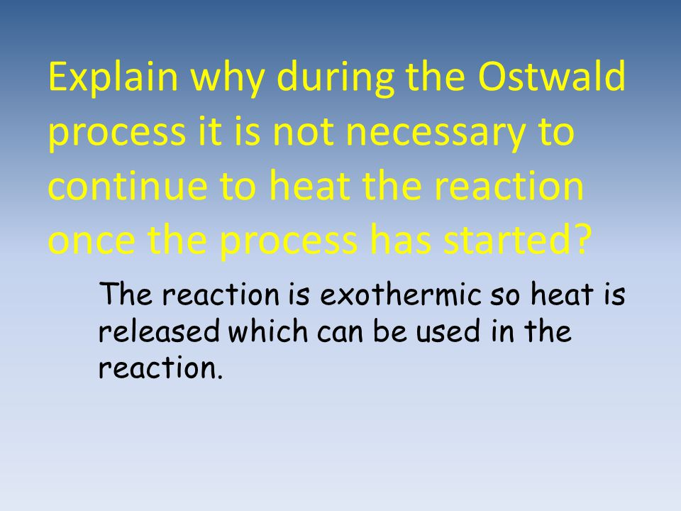Explain why during the Ostwald process it is not necessary to continue to heat the reaction once the process has started