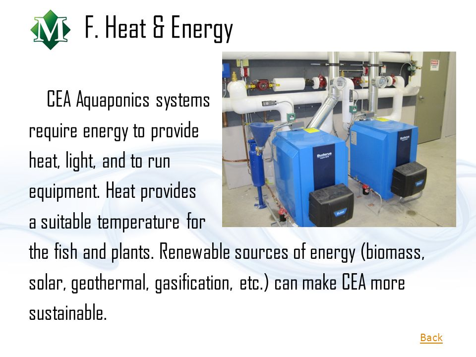 F. Heat & Energy CEA Aquaponics systems require energy to provide