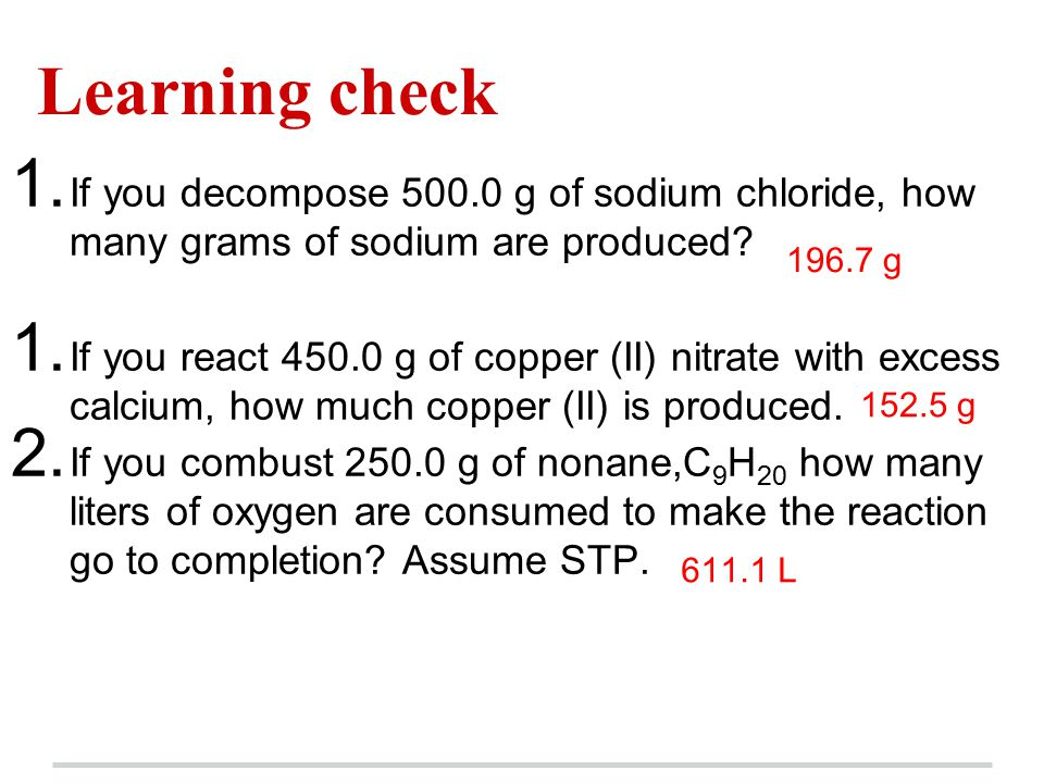 Learning check If you decompose 500.0 g of sodium chloride, how many grams of sodium are produced