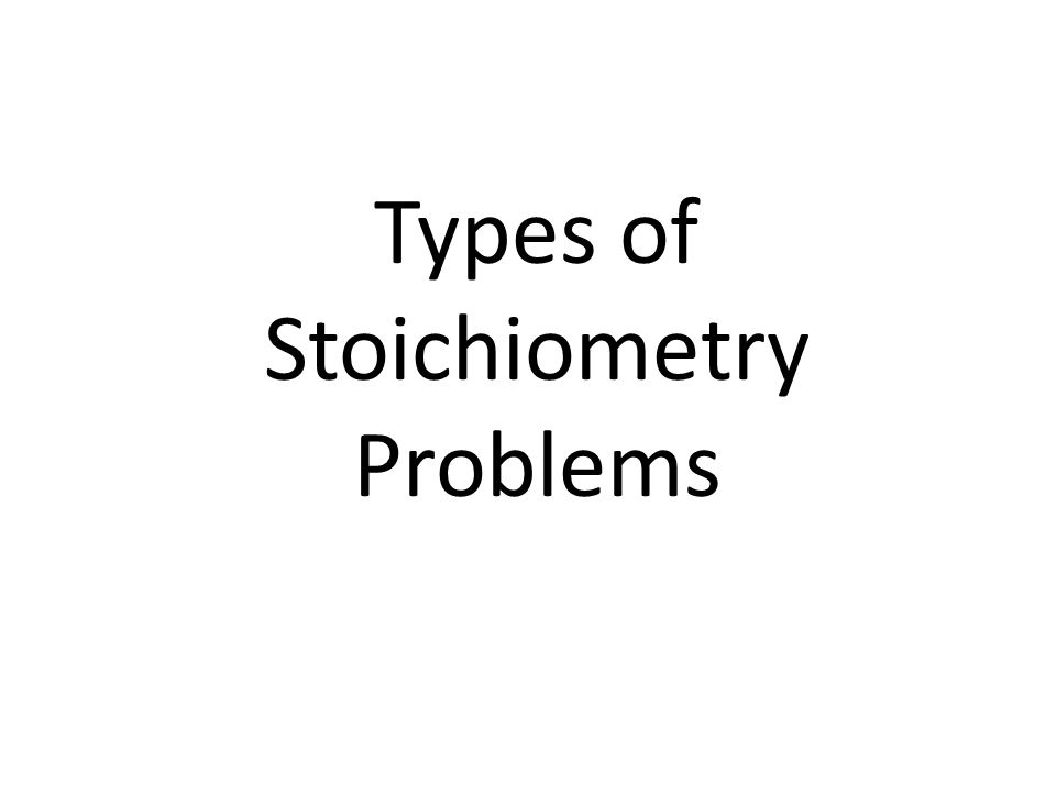 Types of Stoichiometry Problems