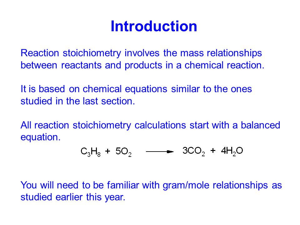 Introduction Reaction stoichiometry involves the mass relationships