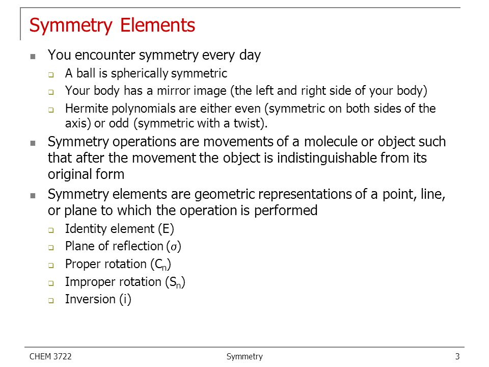 Symmetry Elements You encounter symmetry every day