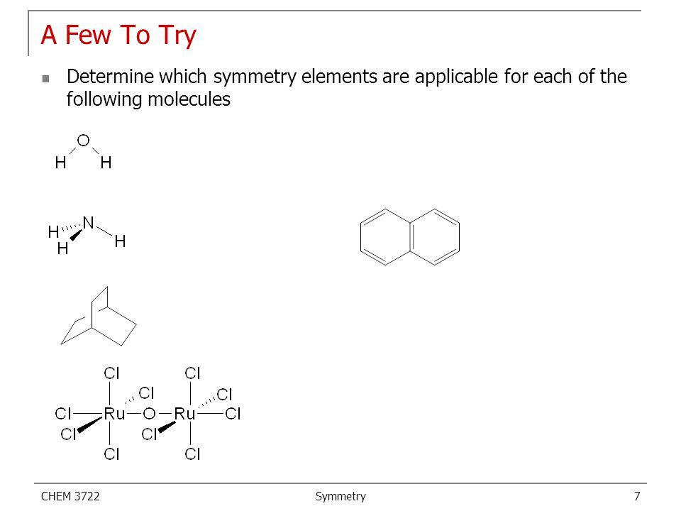 A Few To Try Determine which symmetry elements are applicable for each of the following molecules. CHEM 3722.