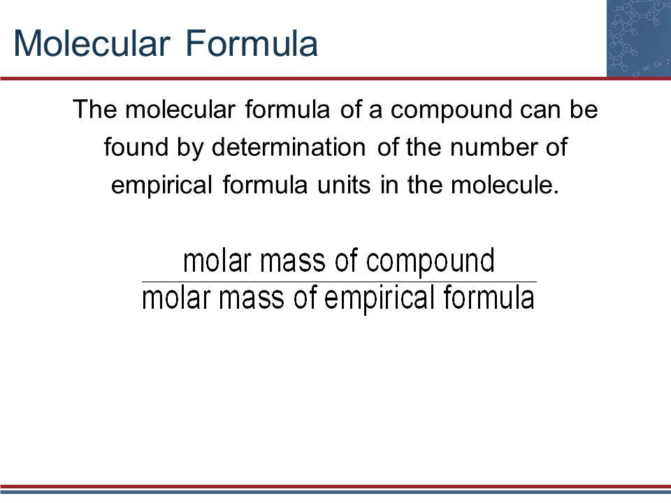 Molecular Formula The molecular formula of a compound can be