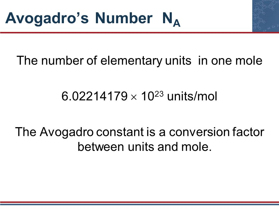 Avogadro's Number NA The number of elementary units in one mole