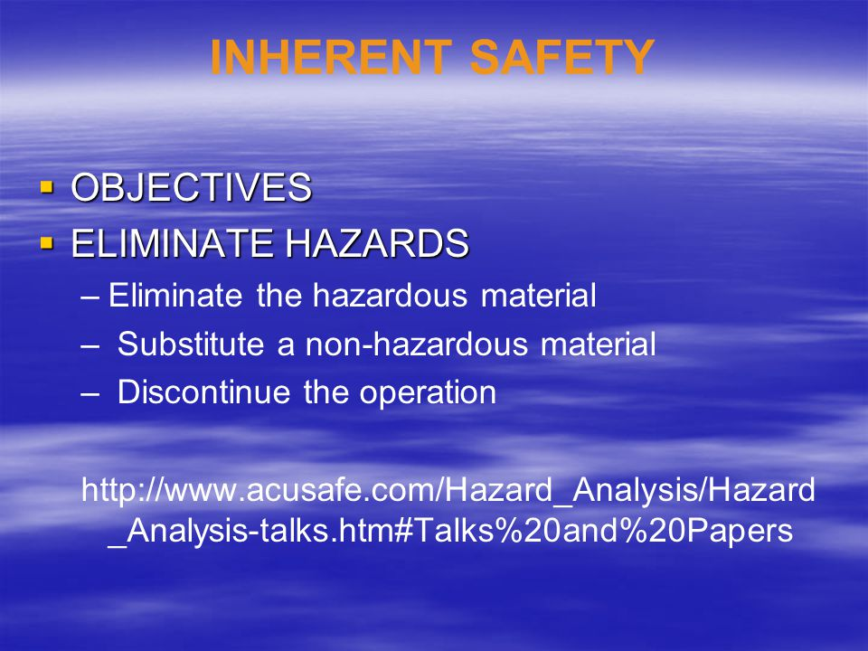 INHERENT SAFETY OBJECTIVES ELIMINATE HAZARDS