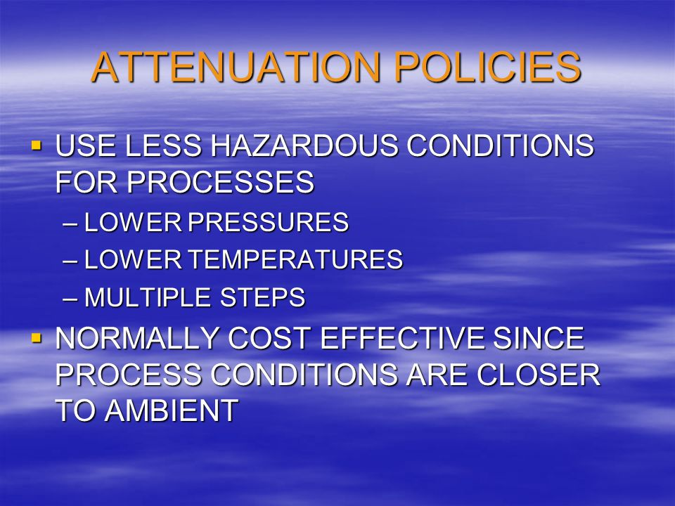 ATTENUATION POLICIES USE LESS HAZARDOUS CONDITIONS FOR PROCESSES