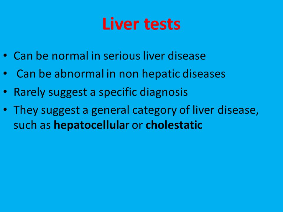 Liver tests Can be normal in serious liver disease