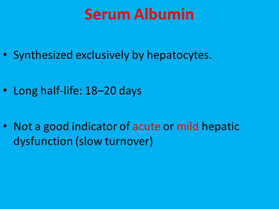 Serum Albumin Synthesized exclusively by hepatocytes.