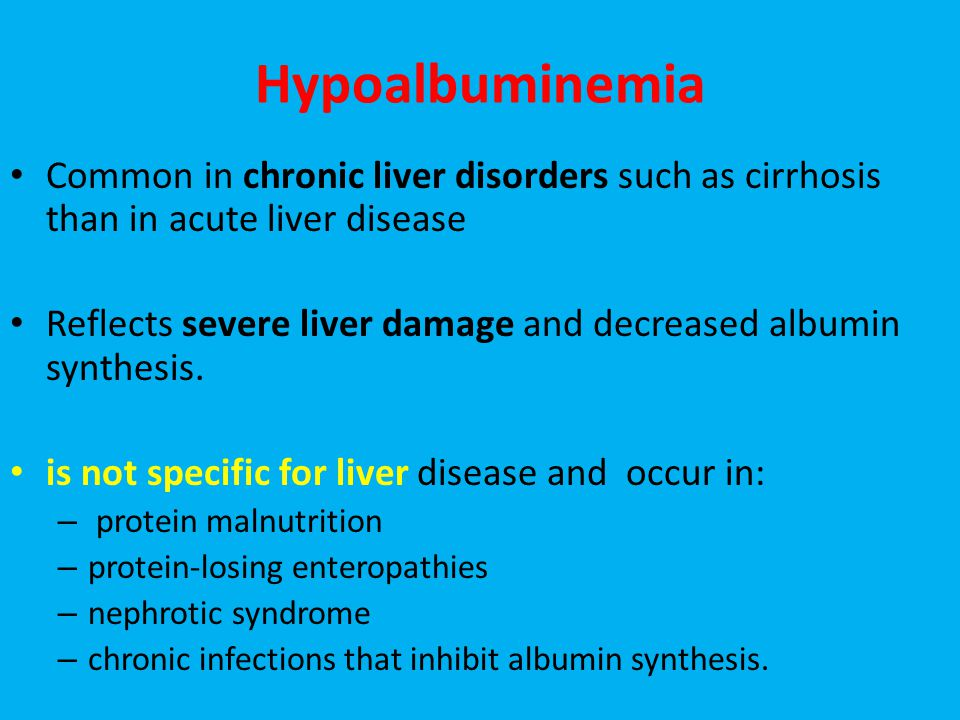 Hypoalbuminemia Common in chronic liver disorders such as cirrhosis than in acute liver disease.