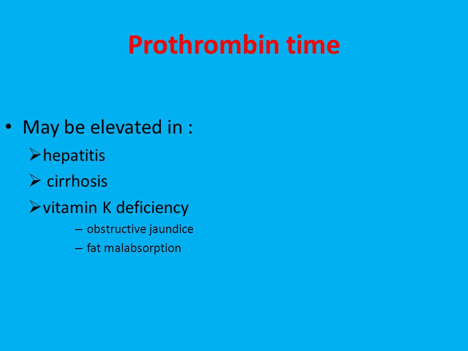 Prothrombin time May be elevated in : hepatitis cirrhosis