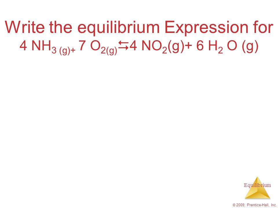Write the equilibrium Expression for 4 NH3 (g)+ 7 O2(g)D4 NO2(g)+ 6 H2 O (g)