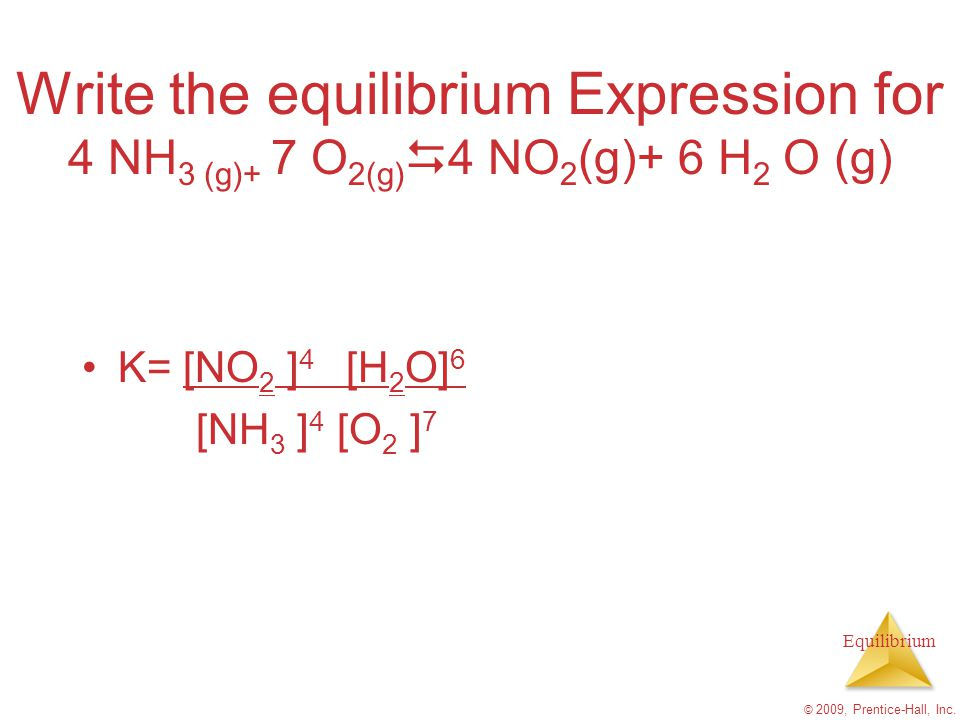 Write the equilibrium Expression for 4 NH3 (g)+ 7 O2(g)D4 NO2(g)+ 6 H2 O (g)