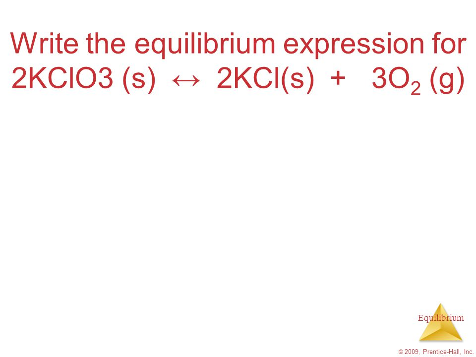 Write the equilibrium expression for 2KClO3 (s) ↔ 2KCl(s) + 3O2 (g)