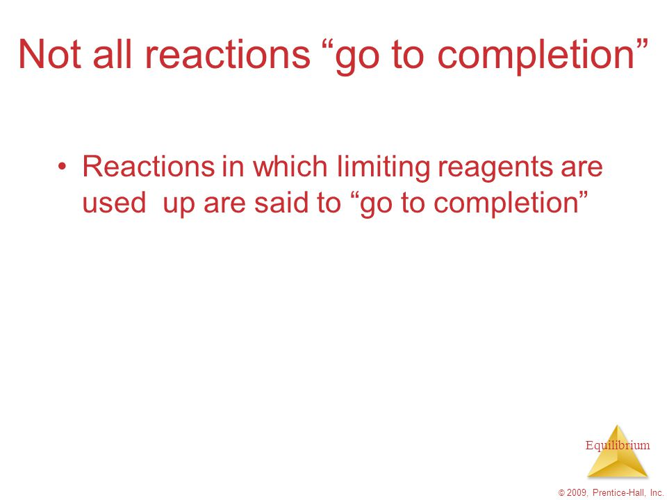 Not all reactions go to completion