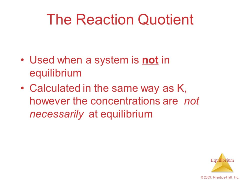 The Reaction Quotient Used when a system is not in equilibrium