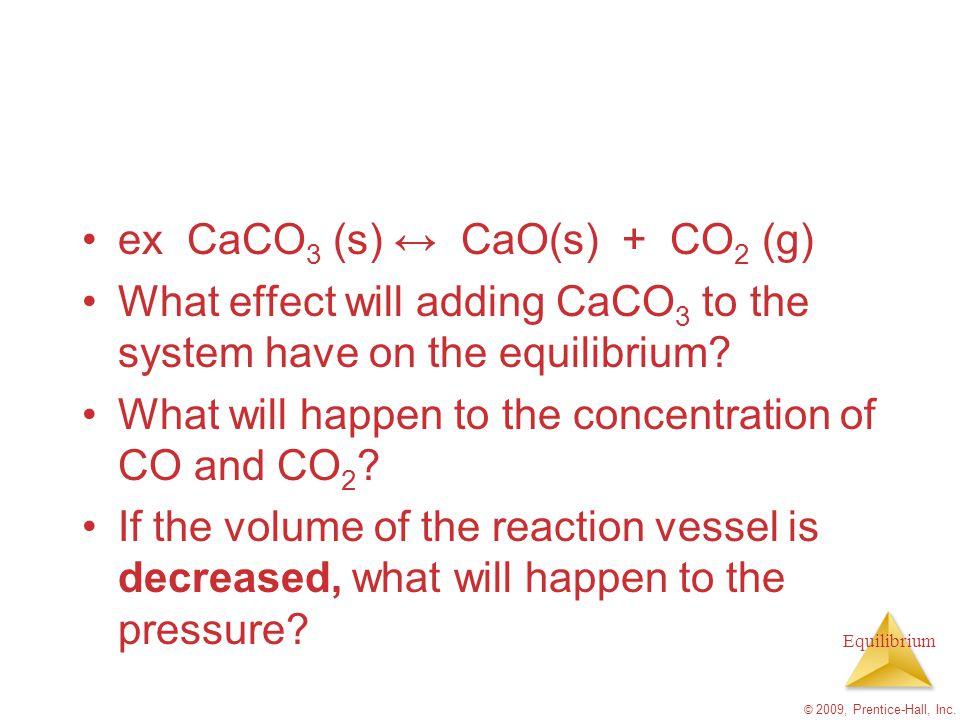 ex CaCO3 (s) ↔ CaO(s) + CO2 (g)