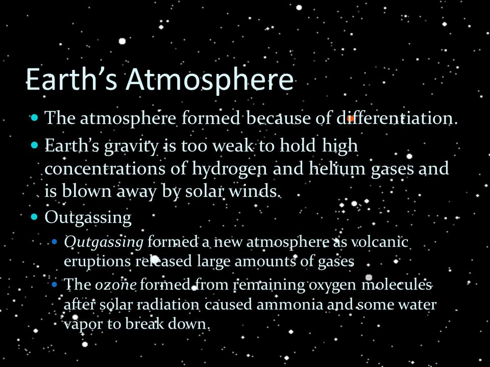 Earth's Atmosphere The atmosphere formed because of differentiation.