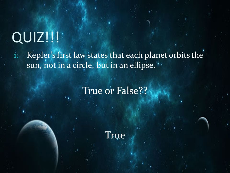 QUIZ!!! Kepler's first law states that each planet orbits the sun, not in a circle, but in an ellipse.