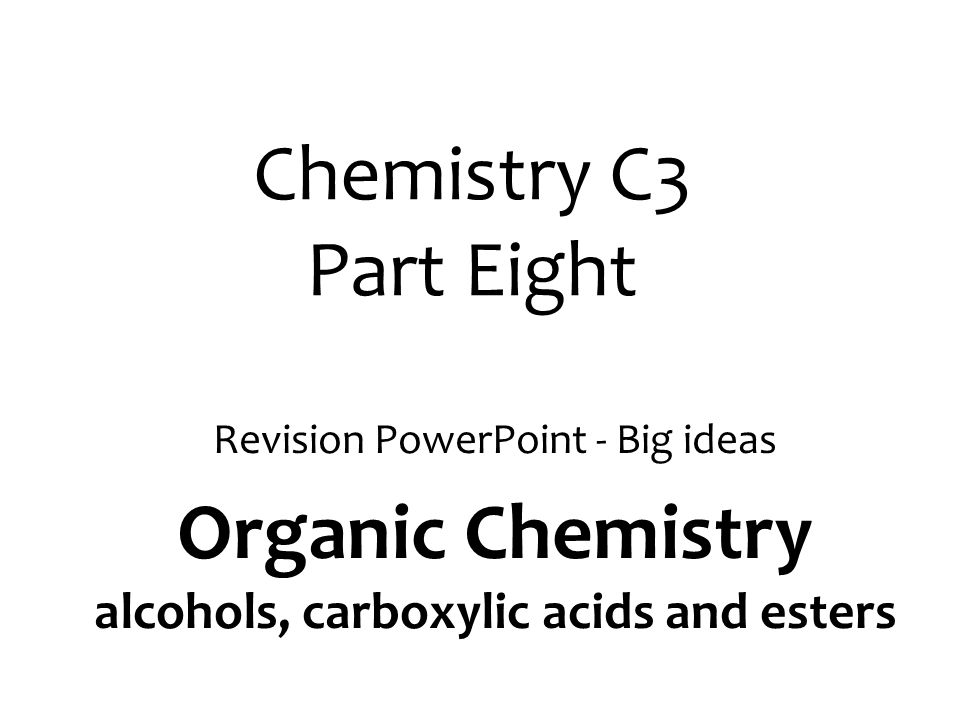 Organic Chemistry alcohols, carboxylic acids and esters