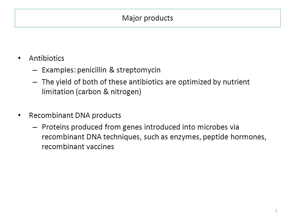 Major products Antibiotics. Examples: penicillin & streptomycin.