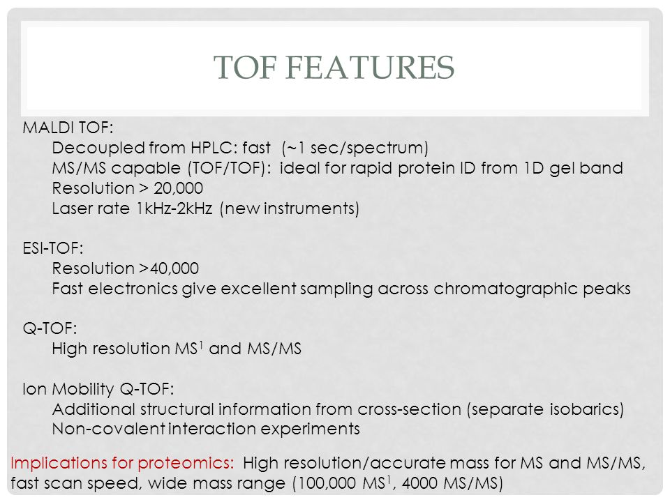 TOF features MALDI TOF: Decoupled from HPLC: fast (~1 sec/spectrum)