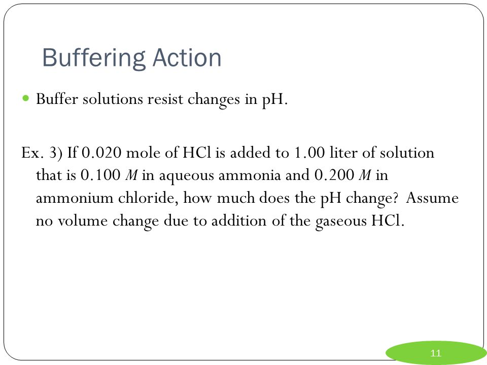 Buffering Action Buffer solutions resist changes in pH.