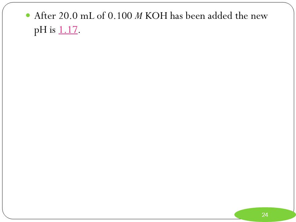 After 20.0 mL of 0.100 M KOH has been added the new pH is 1.17.