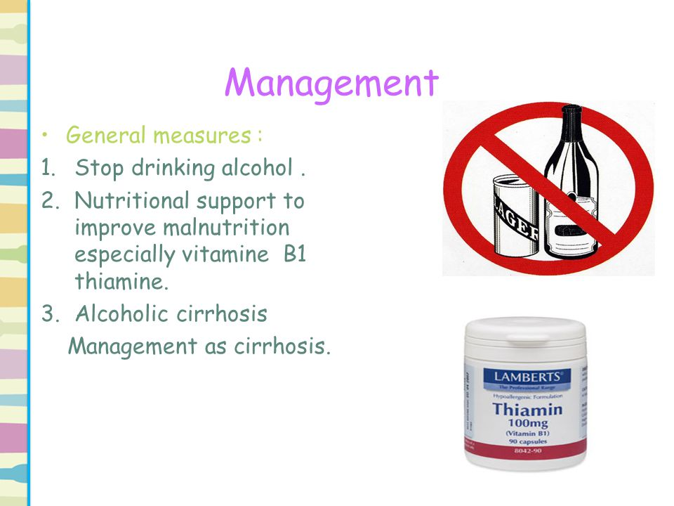 Management General measures : Stop drinking alcohol .