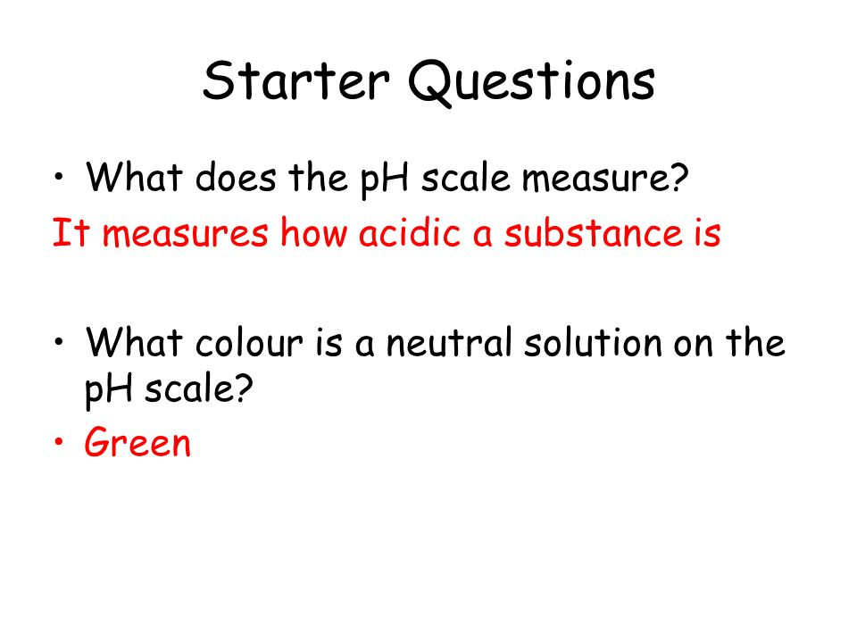 Starter Questions What does the pH scale measure