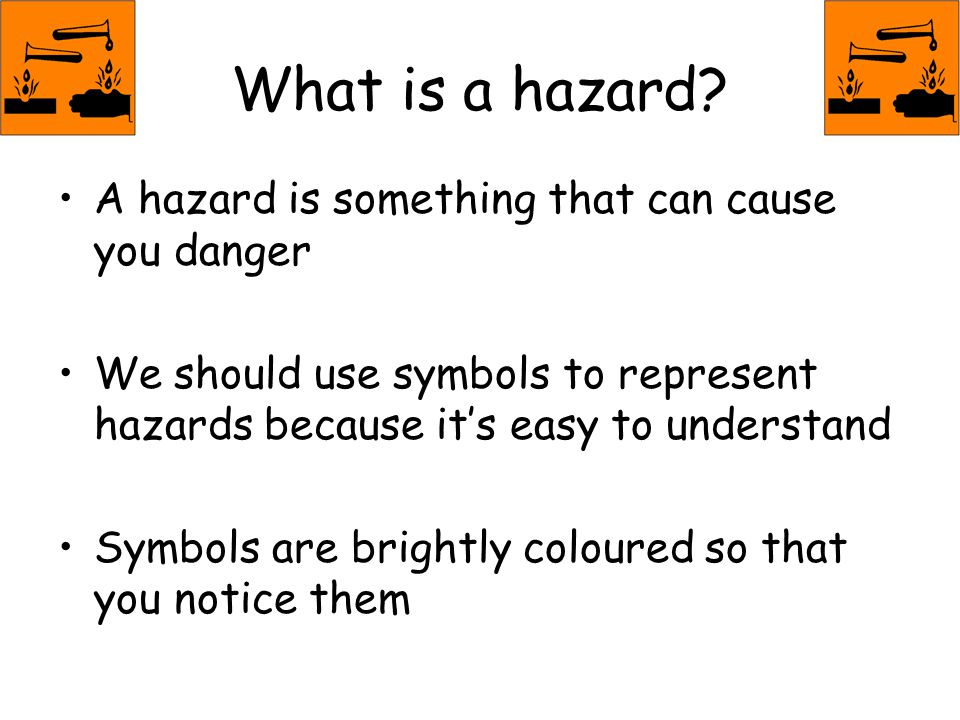 What is a hazard A hazard is something that can cause you danger