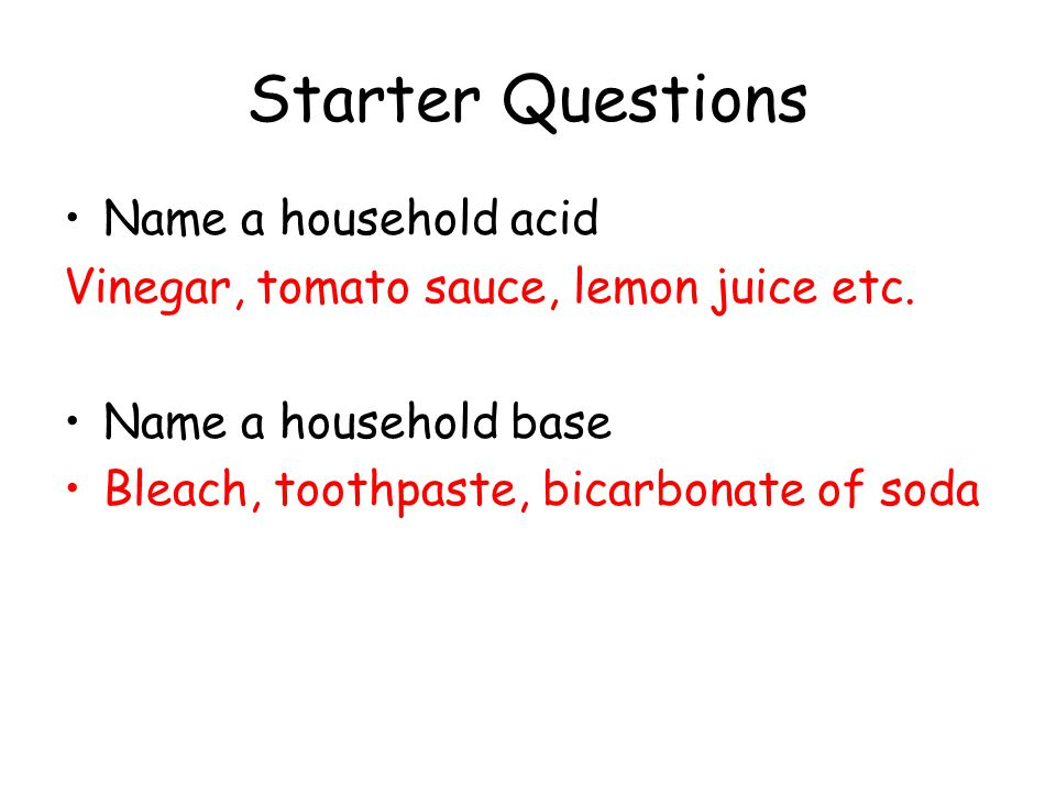 Starter Questions Name a household acid