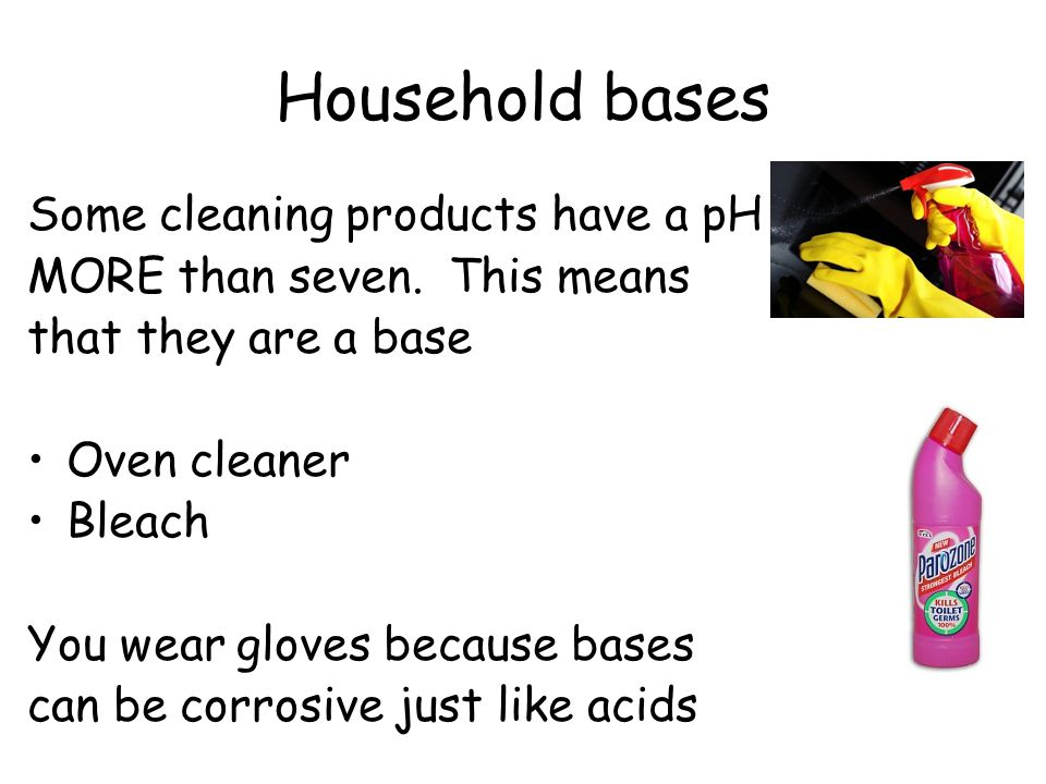 Household bases Some cleaning products have a pH