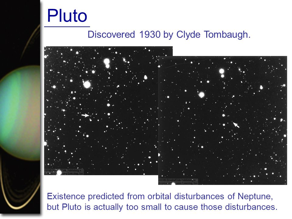 Discovered 1930 by Clyde Tombaugh.